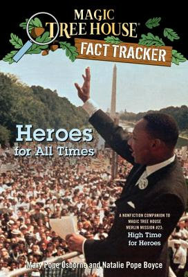 Heroes for All Times: A Nonfiction Companion to Magic Tree House Merlin Mission #23: High Time for Heroes (Magic Tree House (R) Fact Tracker #28) Cover Image