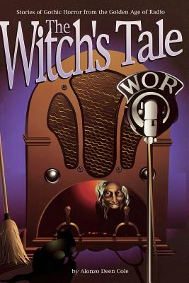 The Witch's Tale: Stories of Gothic Horror from the Golden Age of Radio Cover Image