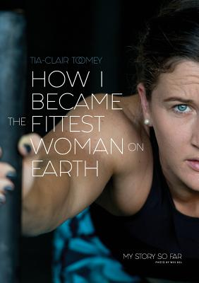 How I Became The Fittest Woman On Earth: My Story So Far Cover Image