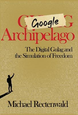 Google Archipelago: The Digital Gulag and the Simulation of Freedom Cover Image