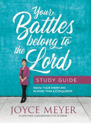 Your Battles Belong to the Lord Study Guide: Know Your Enemy and Be More Than a Conqueror Cover Image