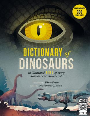 Dictionary of Dinosaurs: And Illustrated A to Z of Every Dinosaur Ever Discovered by Dieter Braun