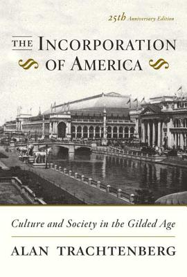The Incorporation of America: Culture and Society in the Gilded Age Cover Image