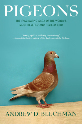 Pigeons: The Fascinating Saga of the World's Most Revered and Reviled Bird Cover Image