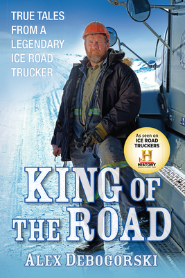 King of the Road: True Tales from a Legendary Ice Road Trucker Cover Image
