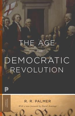 The Age of the Democratic Revolution: A Political History of Europe and America, 1760-1800 - Updated Edition (Princeton Classics #90) Cover Image