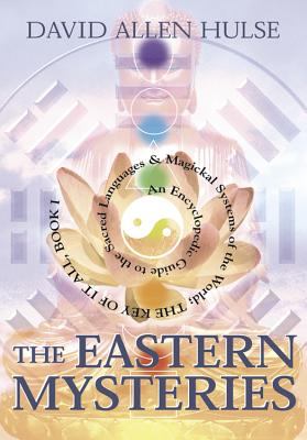 The Eastern Mysteries: An Encyclopedic Guide to the Sacred Languages & Magickal Systems of the World (Key of It All #1) Cover Image