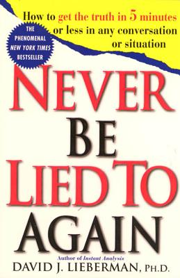 Never Be Lied to Again: How to Get the Truth In 5 Minutes Or Less In Any Conversation Or Situation Cover Image