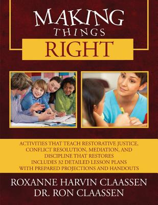 Making Things Right: Activities that Teach Restorative Justice, Conflict Resolution, Mediation, and Discipline That Restores Includes 32 De Cover Image