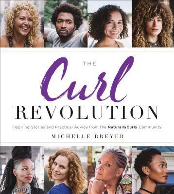 The Curl Revolution: Inspiring Stories and Practical Advice from the Naturallycurly Community Cover Image