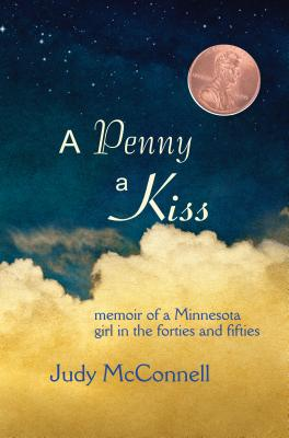 A Penny a Kiss: Memoir of a Minnesota Girl in the Forties and Fifties Cover Image