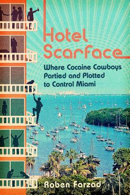 Hotel Scarface: Where Cocaine Cowboys Partied and Plotted to Control Miami Cover Image