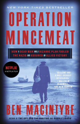 Operation Mincemeat: How a Dead Man and a Bizarre Plan Fooled the Nazis and Assured an Allied Victory Cover Image