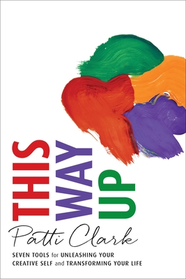 This Way Up: Seven Tools for Unleashing Your Creative Self and Transforming Your Life Cover Image