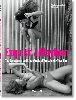 Exquisite Mayhem. the Spectacular and Erotic World of Wrestling Cover Image