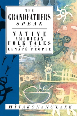 The Grandfathers Speak: Native American Folk Tales of the Lenapé People Cover Image