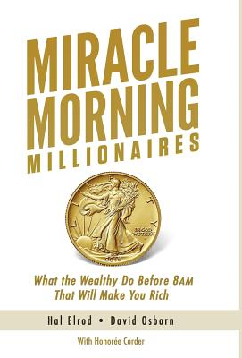 Miracle Morning Millionaires: What the Wealthy Do Before 8AM That Will Make You Rich Cover Image