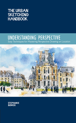 The Urban Sketching Handbook: Understanding Perspective: Easy Techniques for Mastering Perspective Drawing on Location (Urban Sketching Handbooks) Cover Image