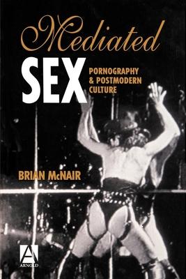 Mediated Sex: Pornography & Postmodern Culture (Hodder Arnold Publication) Cover Image