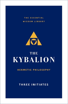 The Kybalion: Hermetic Philosophy (The Essential Wisdom Library) Cover Image