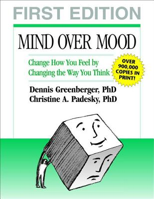 Mind Over Mood, First Edition: Change How You Feel by Changing the Way You Think Cover Image
