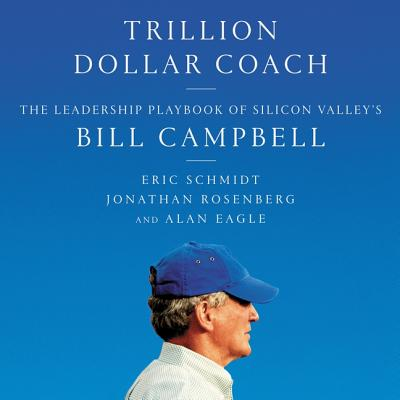 Trillion Dollar Coach: The Leadership Playbook of Silicon Valley's Bill Campbell Cover Image
