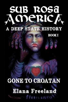 Sub Rosa America, Book I: Gone to Croatan Cover Image