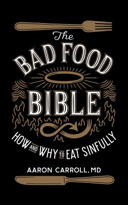 The Bad Food Bible: How and Why to Eat Sinfully Cover Image