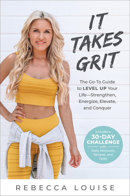 It Takes Grit: The Go-To Guide to Level Up Your Life--Strengthen, Energize, Elevate, and Conquer Cover Image
