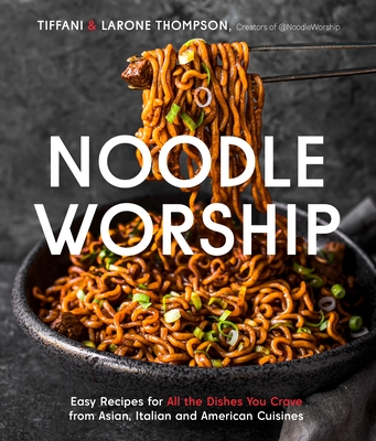 Noodle Worship: Easy Recipes for All the Dishes You Crave Cover Image