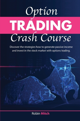 Options Trading Crash Course: discover the strategies how to generate passive income and invest in stock market with options trading Cover Image