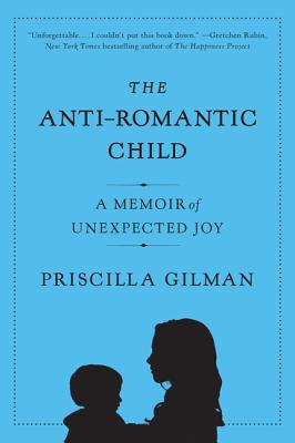 The Anti-Romantic Child: A Memoir of Unexpected Joy Cover Image