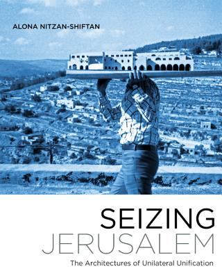 Seizing Jerusalem: The Architectures of Unilateral Unification (Quadrant Book) Cover Image