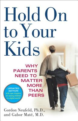 Hold On to Your Kids: Why Parents Need to Matter More Than Peers Cover Image