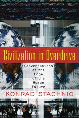 Civilization in Overdrive: Conversations at the Edge of the Human Future Cover Image