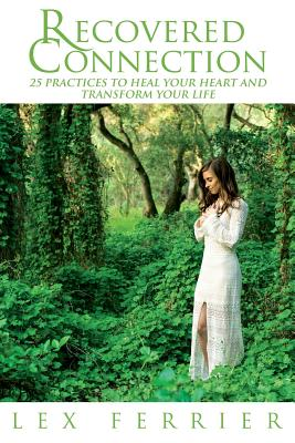 Recovered Connection: 25 Practices to Heal Your Heart and Transform Your Life Cover Image