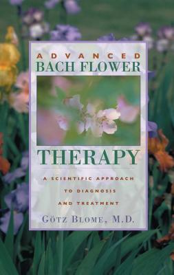 Advanced Bach Flower Therapy: A Scientific Approach to Diagnosis and Treatment Cover Image