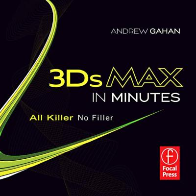 3ds Max in Minutes: All Killer, No Filler Cover Image