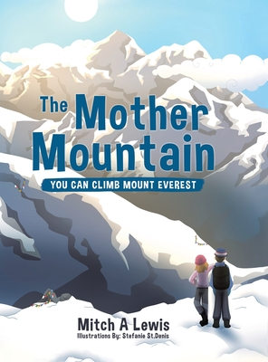 The Mother Mountain: You Can Climb Mount Everest Cover Image