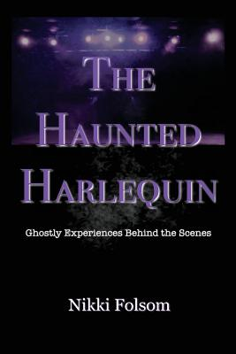 The Haunted Harlequin: Ghostly Experiences Behind the Scenes Cover Image