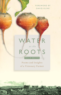 Water at the Roots: Poems and Insights of a Visionary Farmer Cover Image