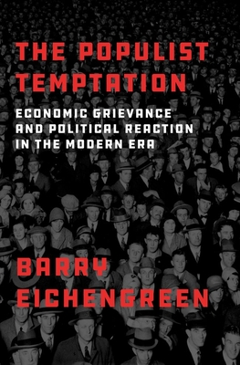 The Populist Temptation: Economic Grievance and Political Reaction in the Modern Era Cover Image