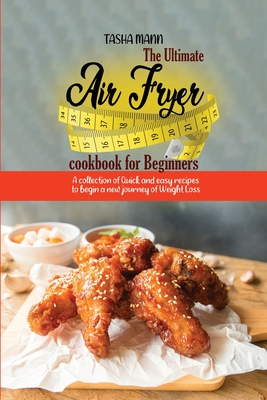 The Ultimate Air Fryer cookbook for Beginners: A collection of Quick and easy recipes to begin a new journey of Weight Loss Cover Image