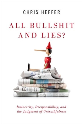 All Bullshit and Lies?: Insincerity, Irresponsibility, and the Judgment of Untruthfulness Cover Image
