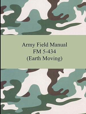 Army Field Manual FM 5-434 (Earth Moving) Cover Image