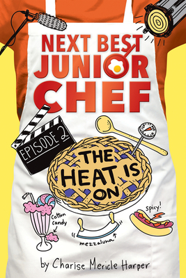 Next Best Junior Chef: The Heat Is On by Charise Mericle Harper
