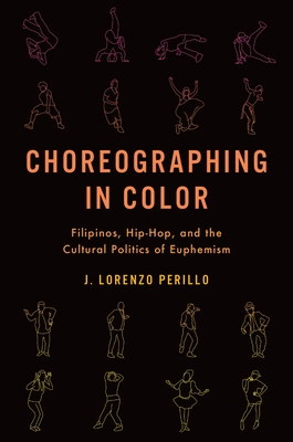 Choreographing in Color: Filipinos, Hip-Hop, and the Cultural Politics of Euphemism Cover Image