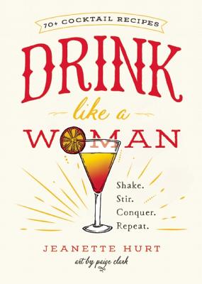 Drink Like a Woman: Shake. Stir. Conquer. Repeat. Cover Image