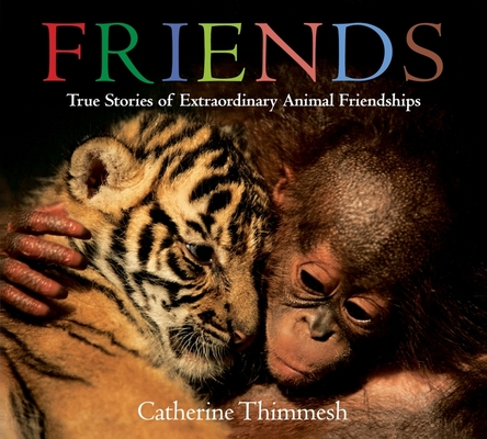 Friends (board book): True Stories of Extraordinary Animal Friendships Cover Image