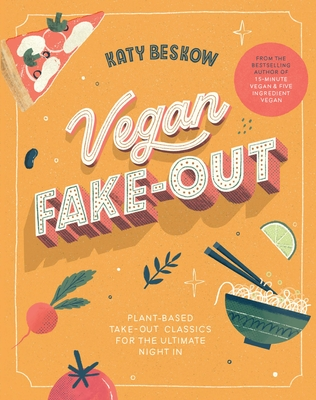 Vegan Fake-out: Plant-based take-out classics for the ultimate night in Cover Image